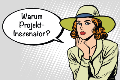 Projektinszenator Grafik Warum? Projektkommunikation